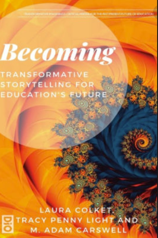 The cover of Becoming: Transformative Storytelling for Education's Future by Laura Colket, Tracy Penny Light, and M. Adam Carswell has a vibrant yellow-orange background with a spiral paisley swirl.
